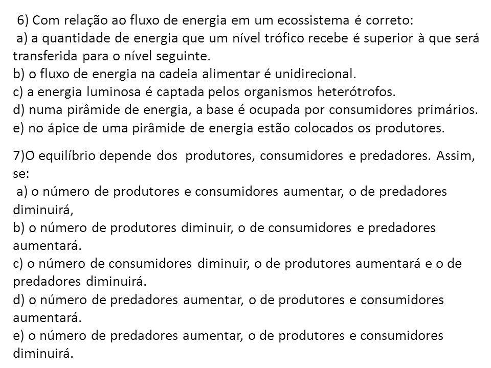 6) Com relação ao fluxo de energia em um ecossistema é correto: