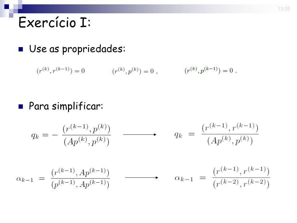 Exercício I: Use as propriedades: Para simplificar: