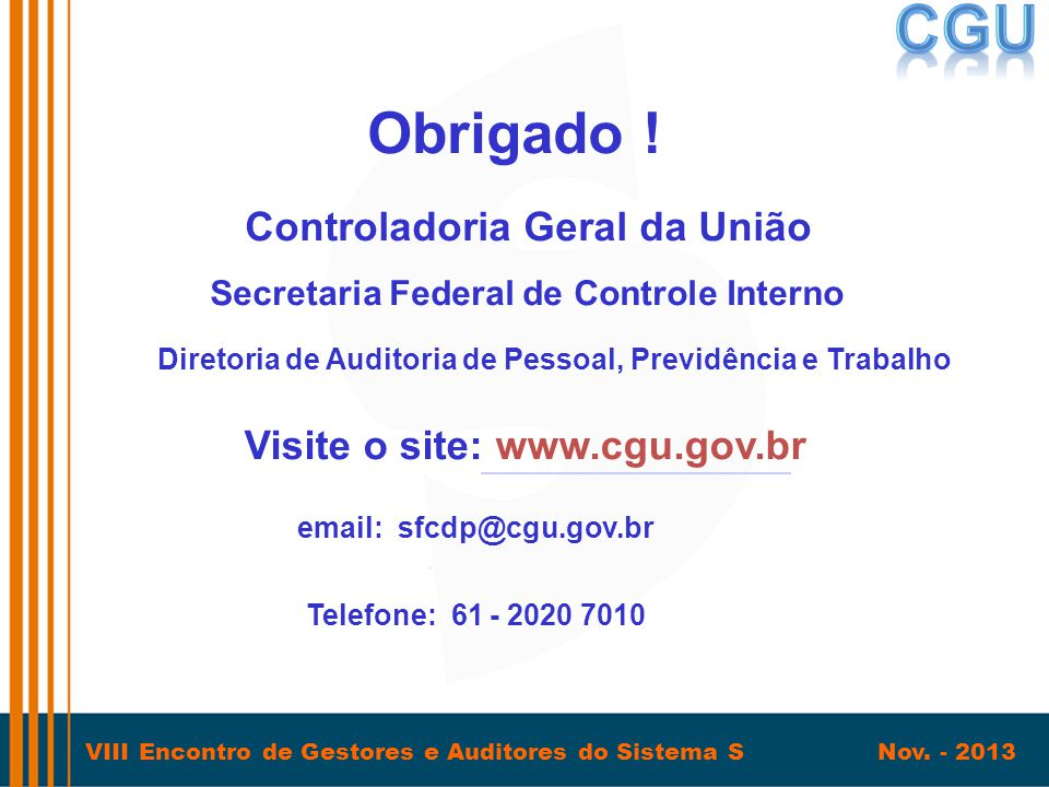 Obrigado ! Controladoria Geral da União Visite o site: www.cgu.gov.br