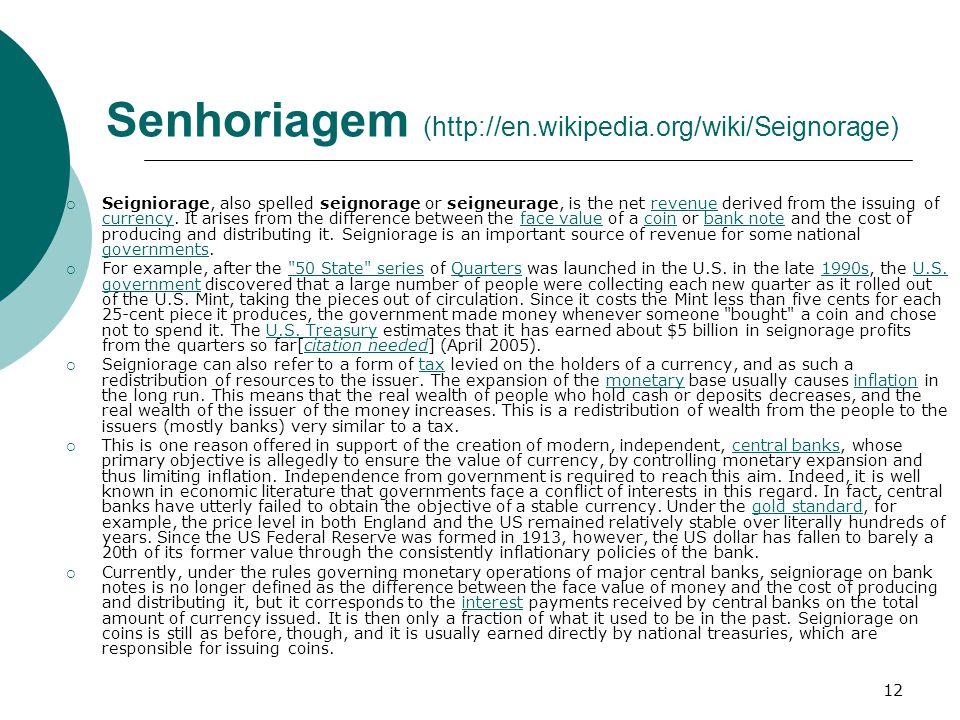Senhoriagem (http://en.wikipedia.org/wiki/Seignorage)