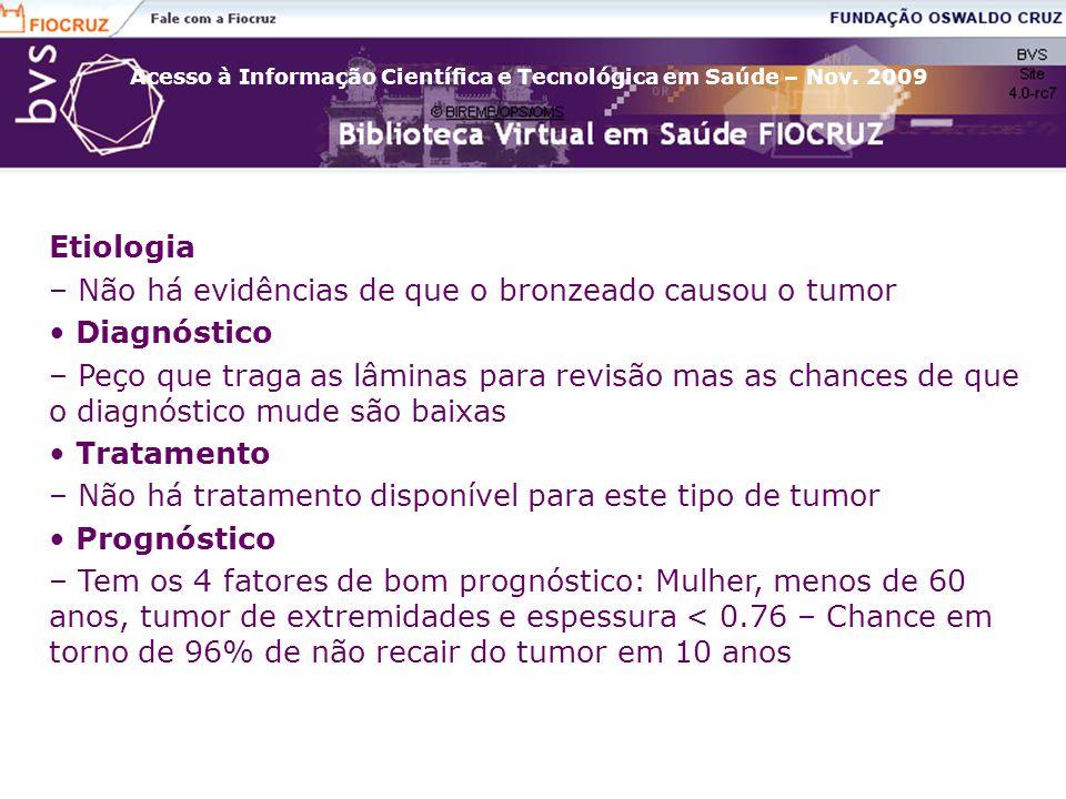 Etiologia – Não há evidências de que o bronzeado causou o tumor. • Diagnóstico.