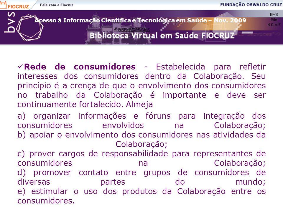 Rede de consumidores - Estabelecida para refletir interesses dos consumidores dentro da Colaboração. Seu princípio é a crença de que o envolvimento dos consumidores no trabalho da Colaboração é importante e deve ser continuamente fortalecido. Almeja