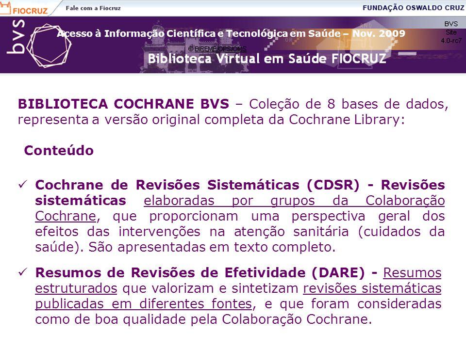 BIBLIOTECA COCHRANE BVS – Coleção de 8 bases de dados, representa a versão original completa da Cochrane Library: