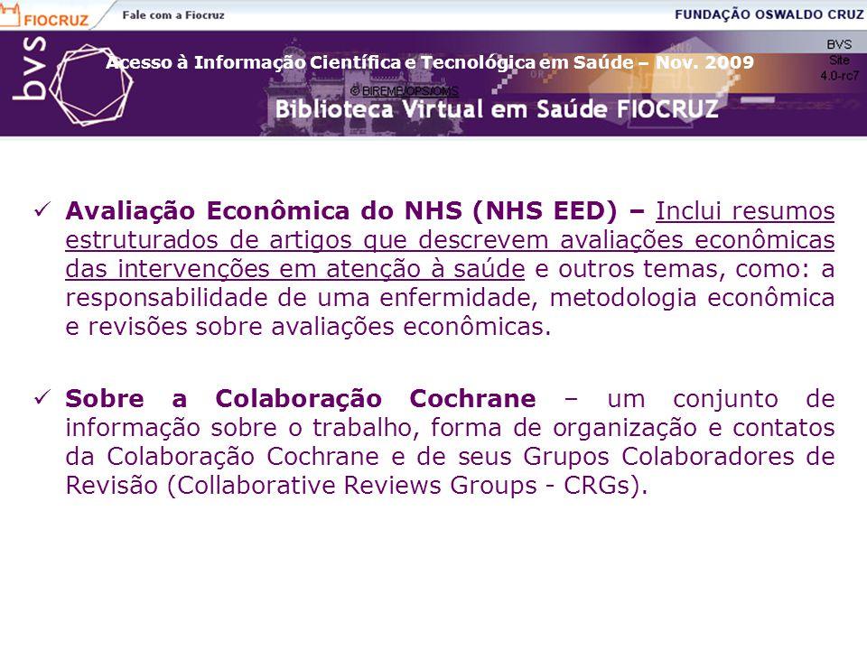 Avaliação Econômica do NHS (NHS EED) – Inclui resumos estruturados de artigos que descrevem avaliações econômicas das intervenções em atenção à saúde e outros temas, como: a responsabilidade de uma enfermidade, metodologia econômica e revisões sobre avaliações econômicas.