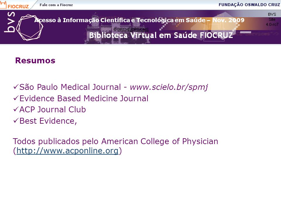 Resumos São Paulo Medical Journal - www.scielo.br/spmj. Evidence Based Medicine Journal. ACP Journal Club.
