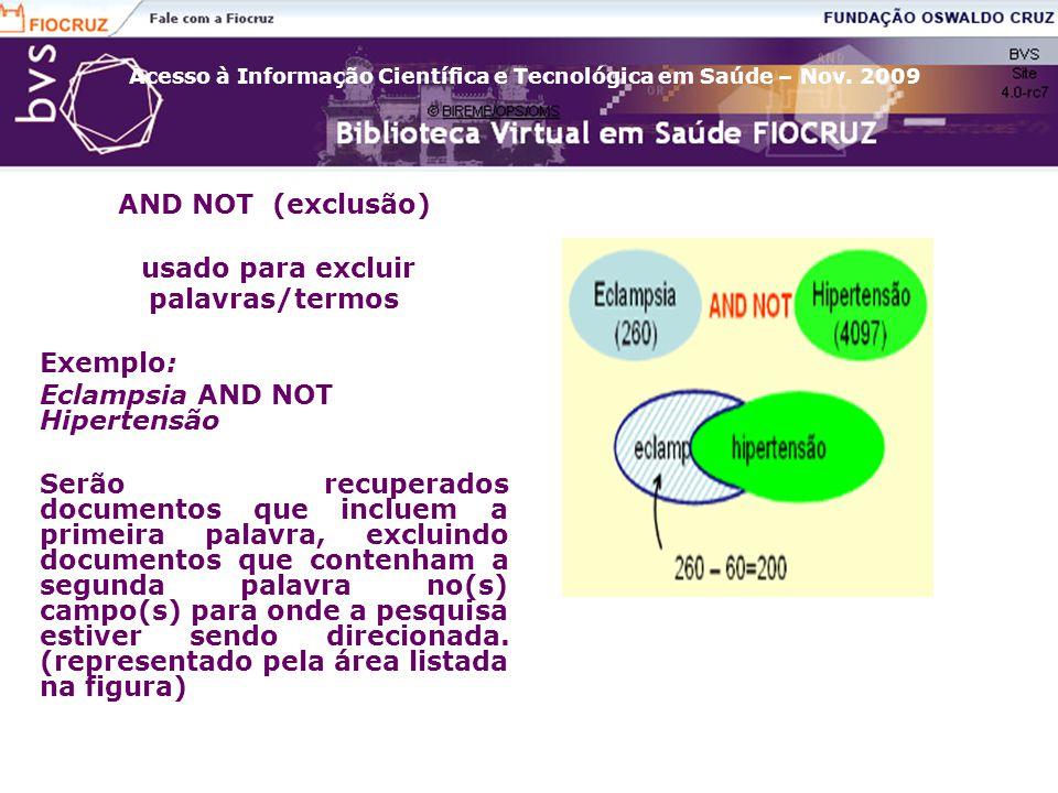 AND NOT (exclusão) usado para excluir. palavras/termos. Exemplo: Eclampsia AND NOT Hipertensão.