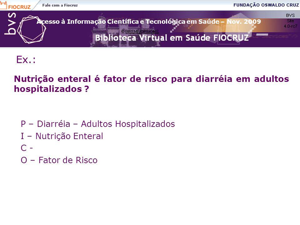 Ex.: Nutrição enteral é fator de risco para diarréia em adultos hospitalizados P – Diarréia – Adultos Hospitalizados.