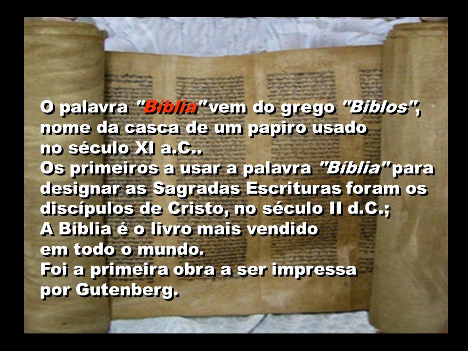 O palavra Bíblia vem do grego Biblos , nome da casca de um papiro usado