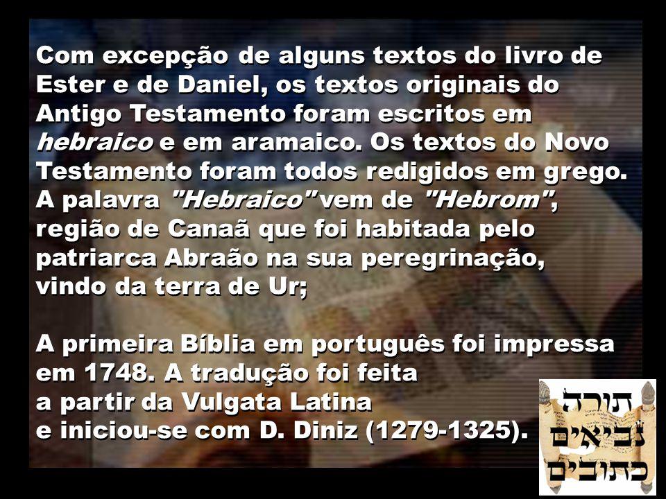 Com excepção de alguns textos do livro de Ester e de Daniel, os textos originais do Antigo Testamento foram escritos em hebraico e em aramaico. Os textos do Novo Testamento foram todos redigidos em grego.