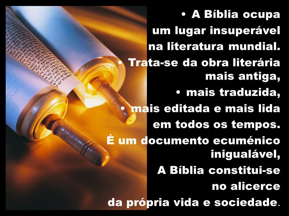 A Bíblia ocupa um lugar insuperável. na literatura mundial. Trata-se da obra literária mais antiga,