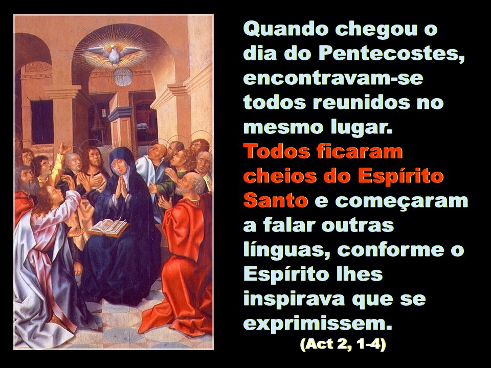 Quando chegou o dia do Pentecostes, encontravam-se todos reunidos no mesmo lugar.