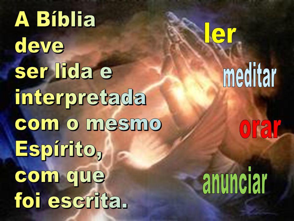 A Bíblia deve. ser lida e. interpretada. com o mesmo. Espírito, com que. foi escrita. ler. meditar.