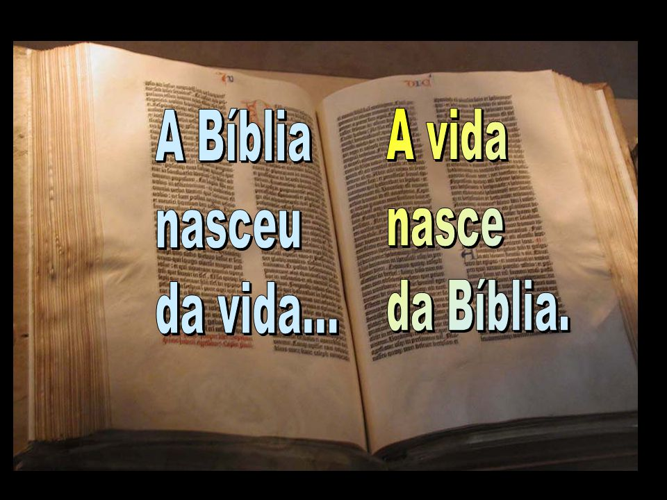 A Bíblia nasceu da vida... A vida nasce da Bíblia.