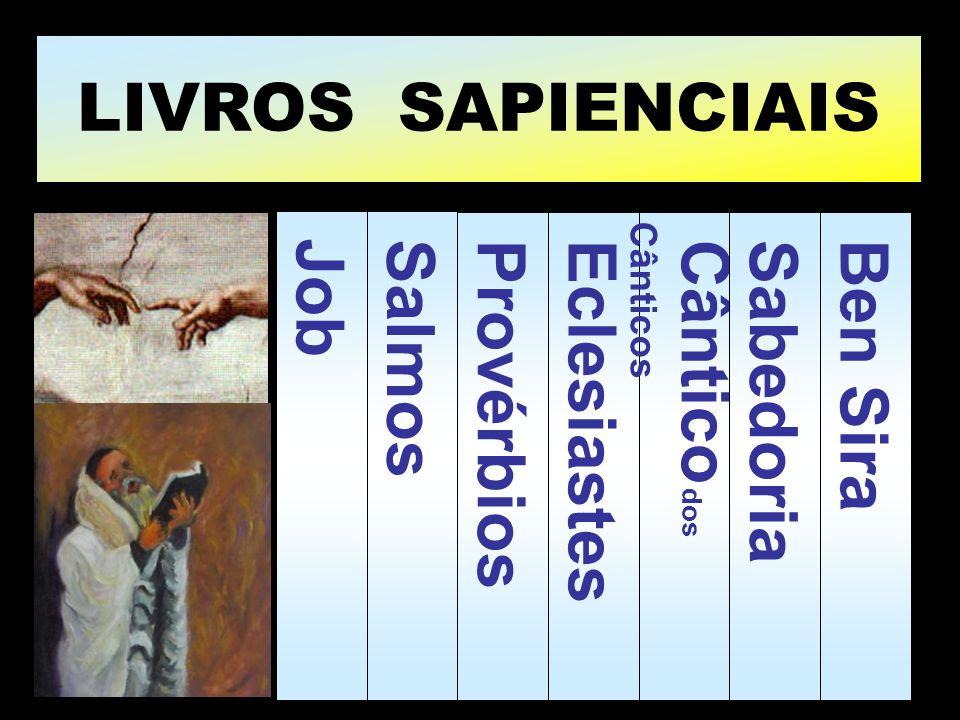 LIVROS SAPIENCIAIS Job Salmos Provérbios Eclesiastes Cântico dos Cânticos Sabedoria Ben Sira