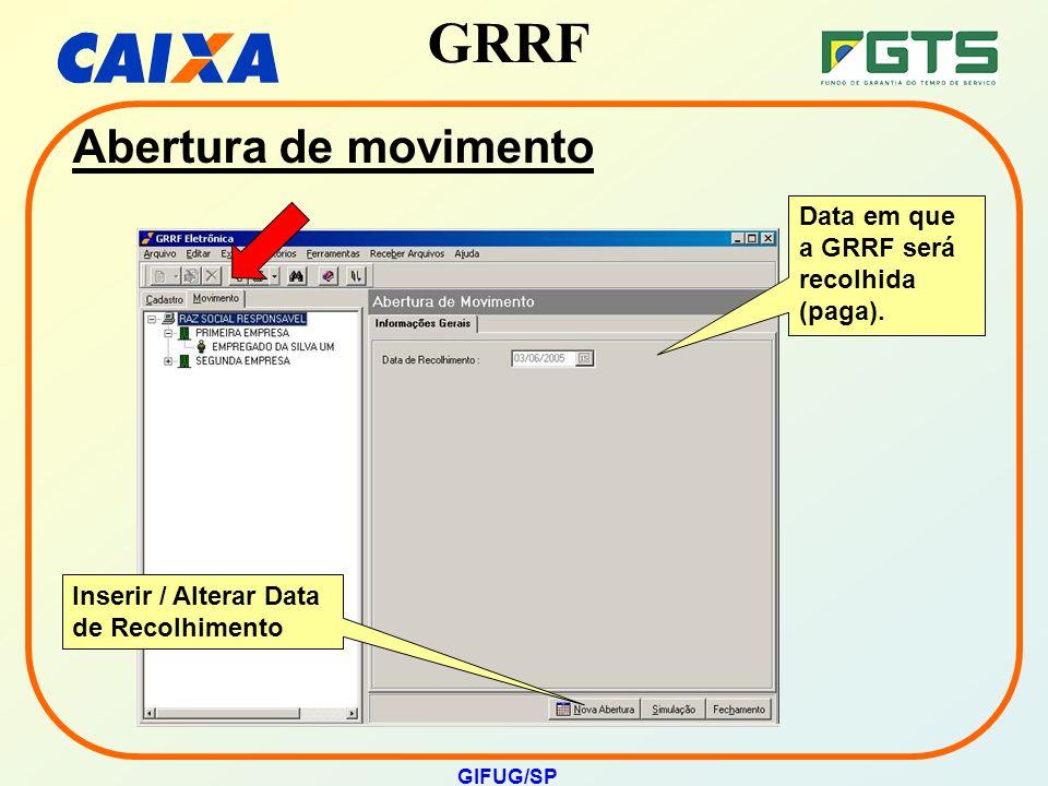 Abertura de movimento Data em que a GRRF será recolhida (paga).