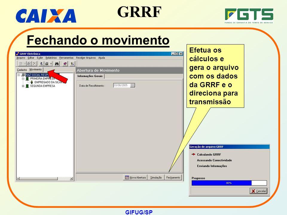 Fechando o movimento Efetua os cálculos e gera o arquivo com os dados da GRRF e o direciona para transmissão.