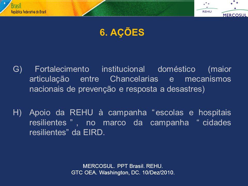 6. AÇÕES G) Fortalecimento institucional doméstico (maior articulação entre Chancelarias e mecanismos nacionais de prevenção e resposta a desastres)