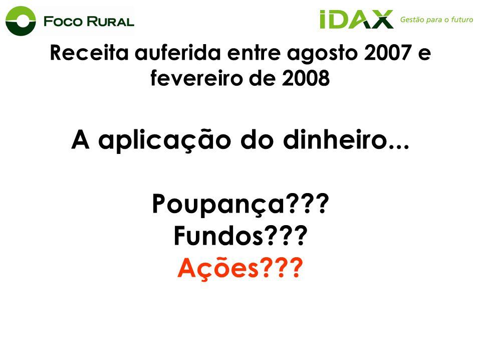 Receita auferida entre agosto 2007 e fevereiro de 2008 A aplicação do dinheiro...