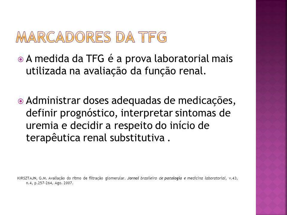 Marcadores da tfg A medida da TFG é a prova laboratorial mais utilizada na avaliação da função renal.