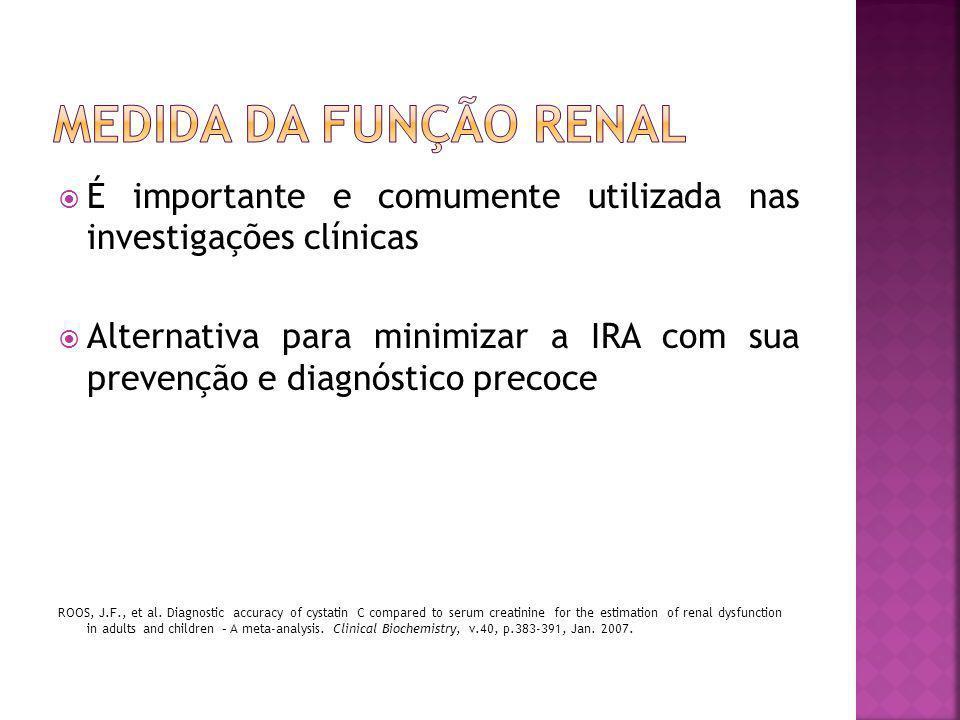 Medida da função renal É importante e comumente utilizada nas investigações clínicas.