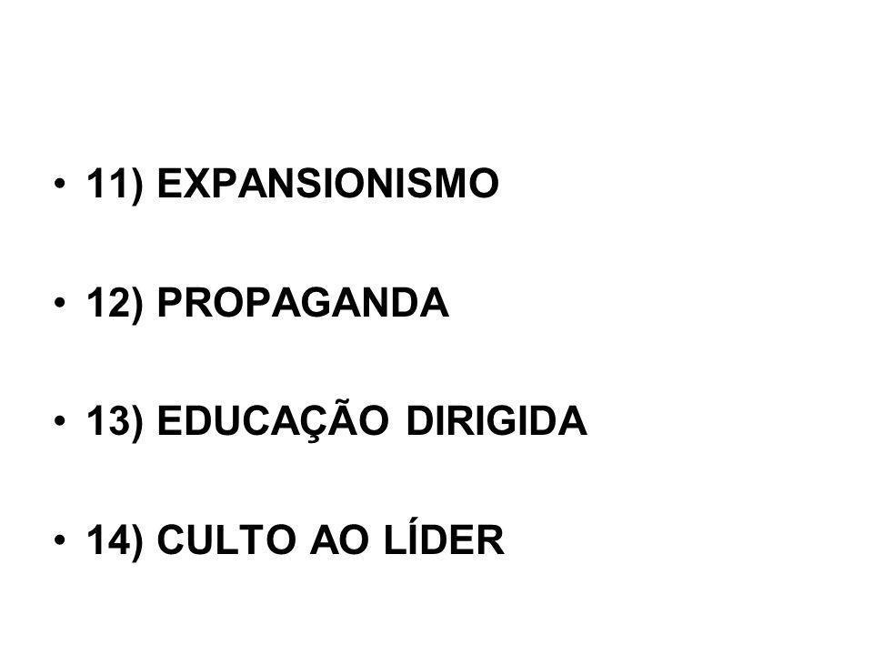 11) EXPANSIONISMO 12) PROPAGANDA 13) EDUCAÇÃO DIRIGIDA 14) CULTO AO LÍDER