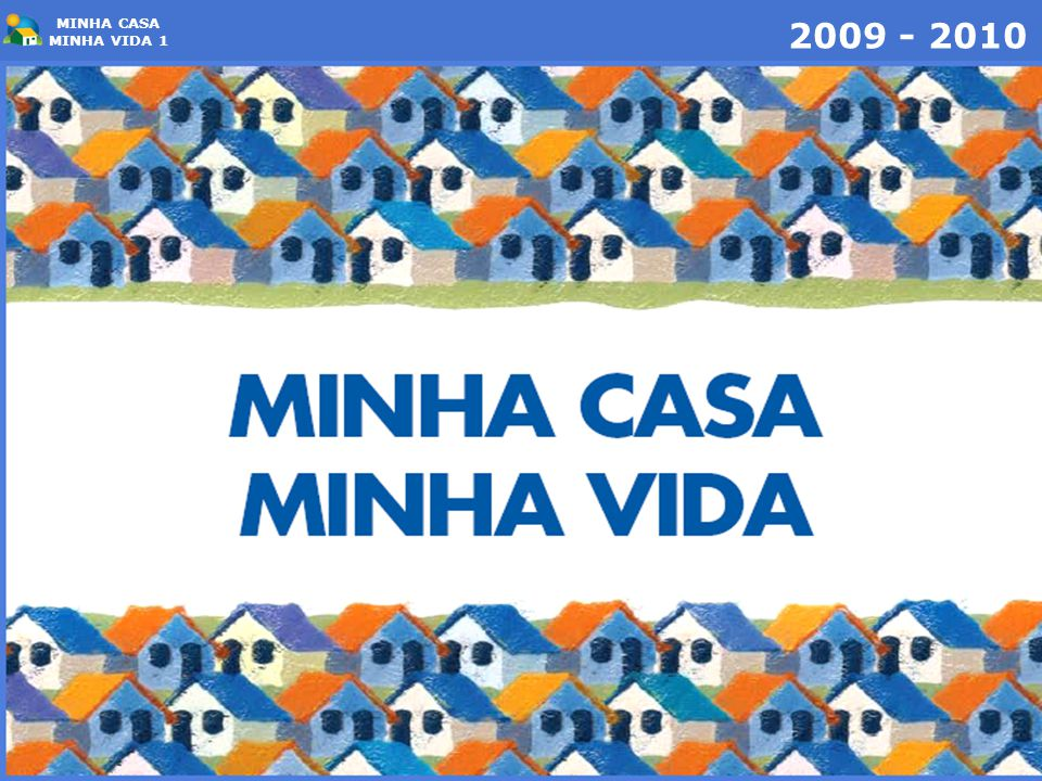 MINHA CASA MINHA VIDA 1 2009 - 2010
