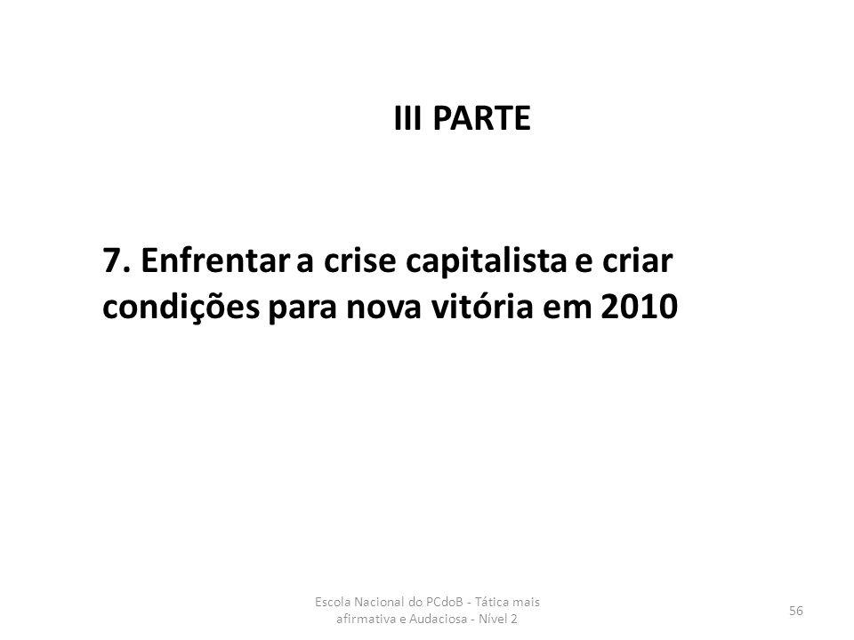 III PARTE 7. Enfrentar a crise capitalista e criar condições para nova vitória em 2010.