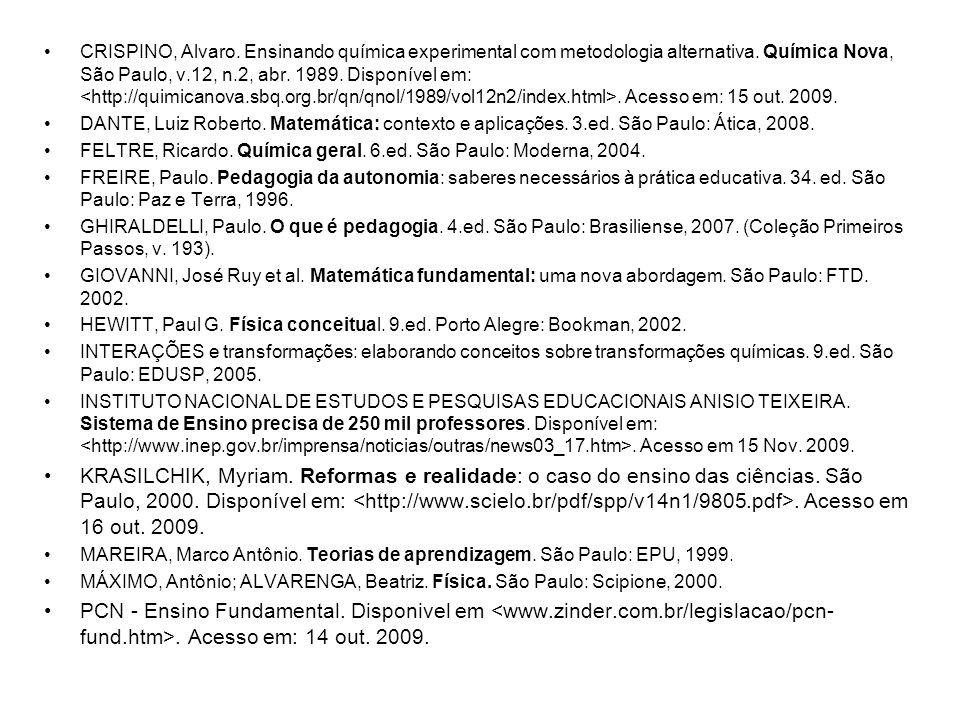 CRISPINO, Alvaro. Ensinando química experimental com metodologia alternativa. Química Nova, São Paulo, v.12, n.2, abr. 1989. Disponível em: <http://quimicanova.sbq.org.br/qn/qnol/1989/vol12n2/index.html>. Acesso em: 15 out. 2009.