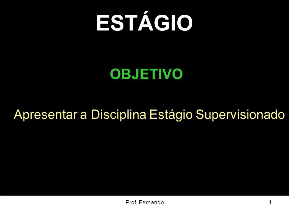 ESTÁGIO OBJETIVO Apresentar a Disciplina Estágio Supervisionado