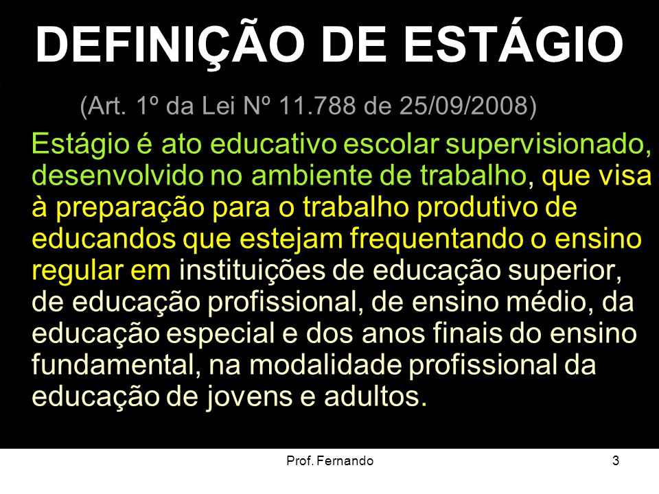 DEFINIÇÃO DE ESTÁGIO (Art. 1º da Lei Nº 11.788 de 25/09/2008)