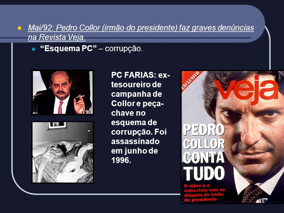 Mai/92: Pedro Collor (irmão do presidente) faz graves denúncias na Revista Veja.