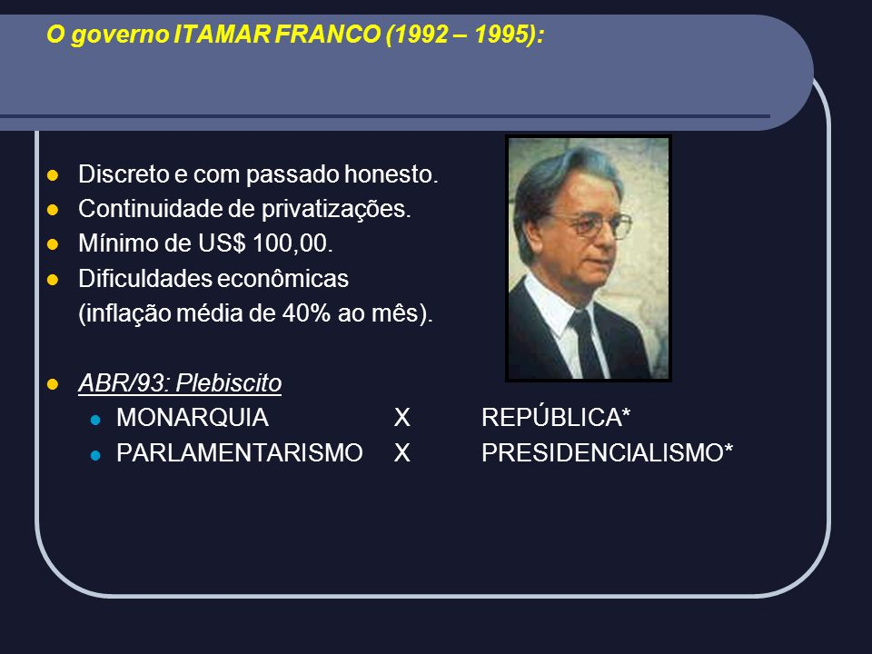 O governo ITAMAR FRANCO (1992 – 1995):