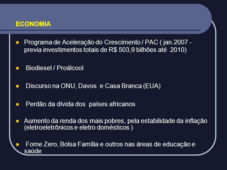 ECONOMIA Programa de Aceleração do Crescimento / PAC ( jan.2007 - previa investimentos totais de R$ 503,9 bilhões até 2010)