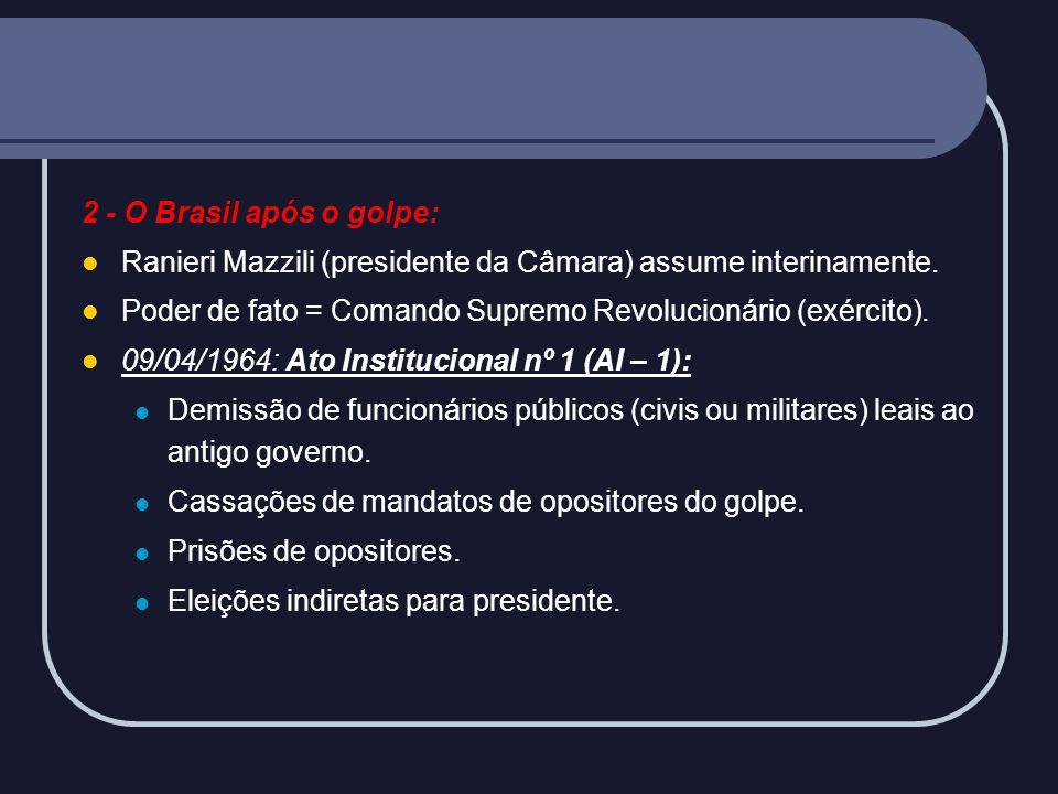 2 - O Brasil após o golpe: Ranieri Mazzili (presidente da Câmara) assume interinamente. Poder de fato = Comando Supremo Revolucionário (exército).