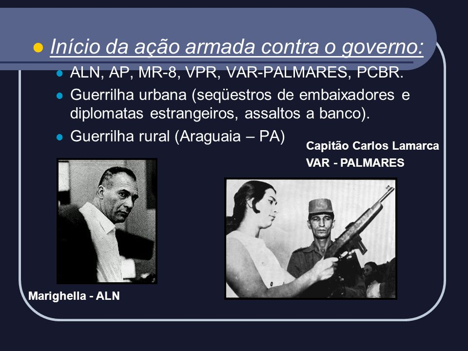 Início da ação armada contra o governo: