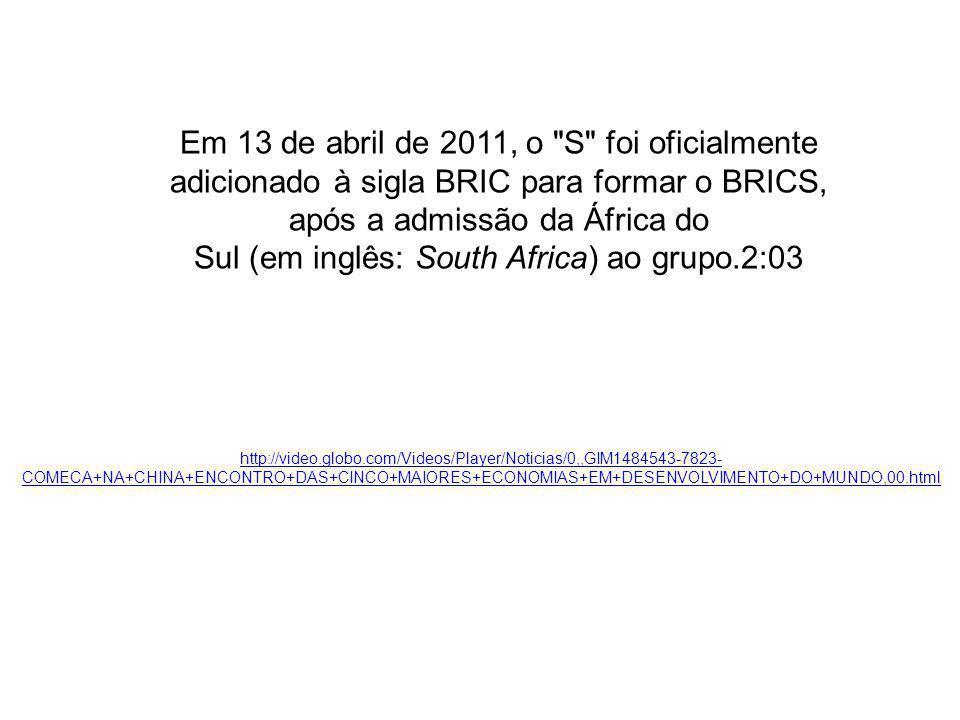 Em 13 de abril de 2011, o S foi oficialmente adicionado à sigla BRIC para formar o BRICS, após a admissão da África do Sul (em inglês: South Africa) ao grupo.2:03