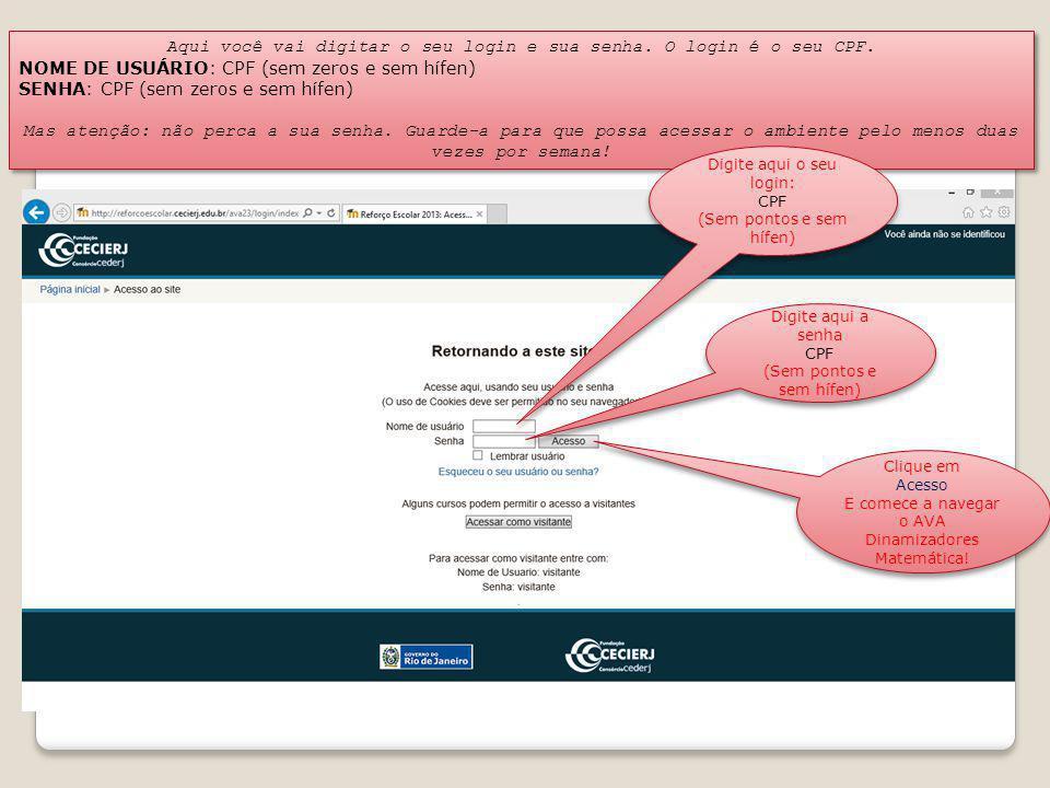 Aqui você vai digitar o seu login e sua senha. O login é o seu CPF.