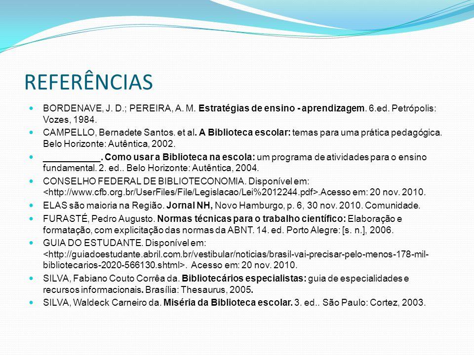 REFERÊNCIAS BORDENAVE, J. D.; PEREIRA, A. M. Estratégias de ensino - aprendizagem. 6.ed. Petrópolis: Vozes, 1984.