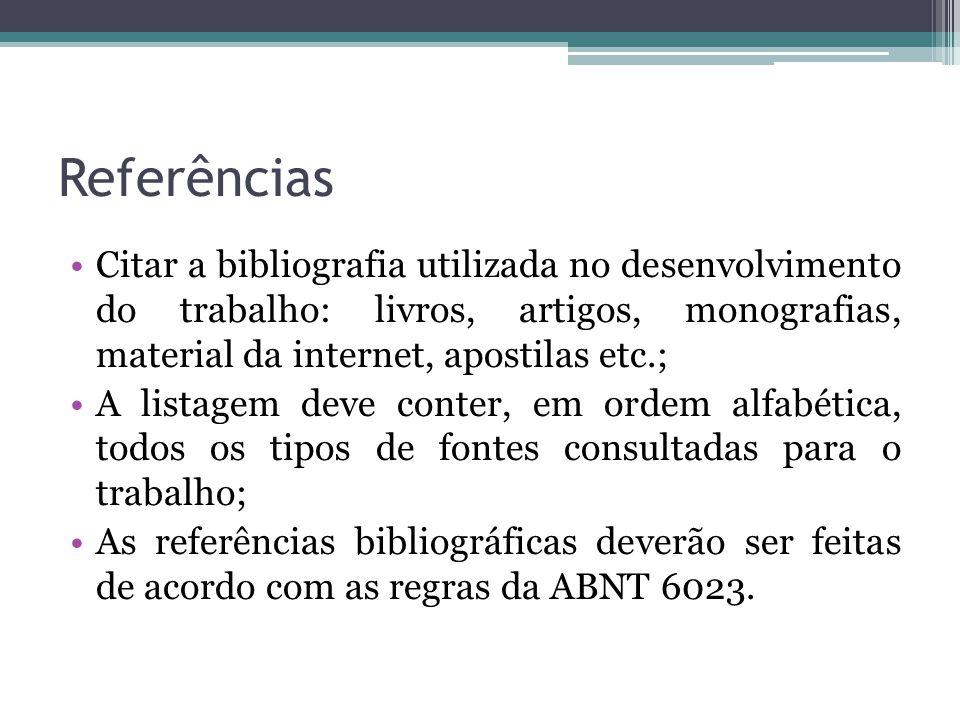 Referências Citar a bibliografia utilizada no desenvolvimento do trabalho: livros, artigos, monografias, material da internet, apostilas etc.;
