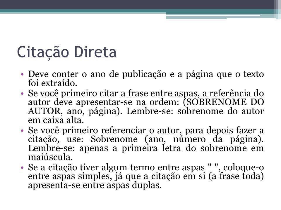 Citação Direta Deve conter o ano de publicação e a página que o texto foi extraído.
