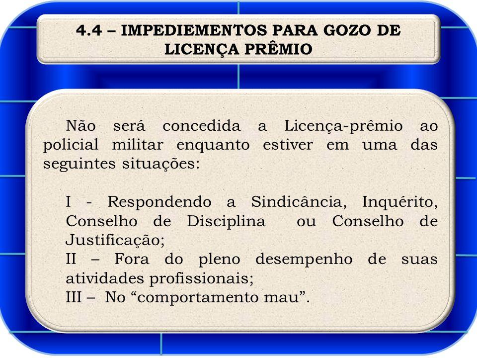 4.4 – IMPEDIEMENTOS PARA GOZO DE LICENÇA PRÊMIO