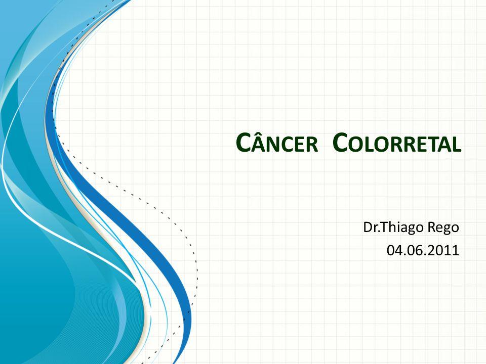 Câncer Colorretal Dr.Thiago Rego 04.06.2011