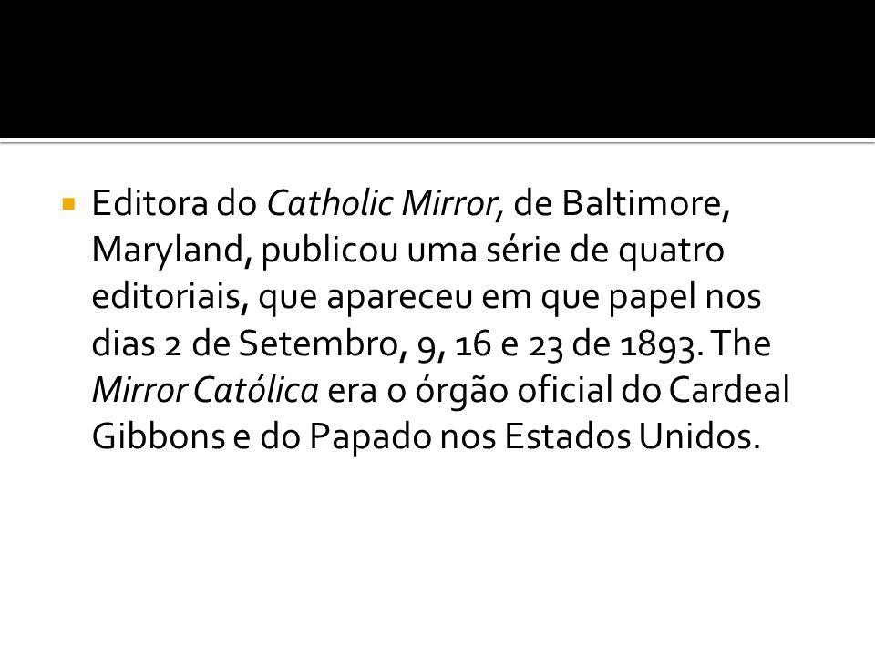 Editora do Catholic Mirror, de Baltimore, Maryland, publicou uma série de quatro editoriais, que apareceu em que papel nos dias 2 de Setembro, 9, 16 e 23 de 1893.