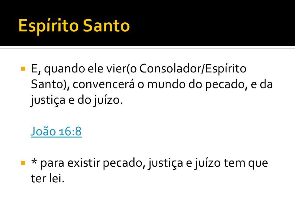Espírito Santo E, quando ele vier(o Consolador/Espírito Santo), convencerá o mundo do pecado, e da justiça e do juízo. João 16:8.