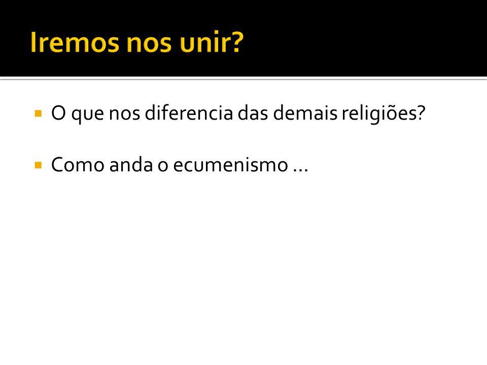 Iremos nos unir O que nos diferencia das demais religiões