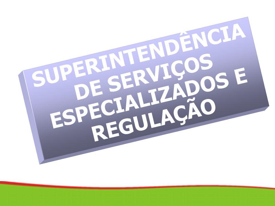 SUPERINTENDÊNCIA DE SERVIÇOS ESPECIALIZADOS E REGULAÇÃO
