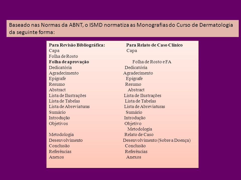Baseado nas Normas da ABNT, o ISMD normatiza as Monografias do Curso de Dermatologia