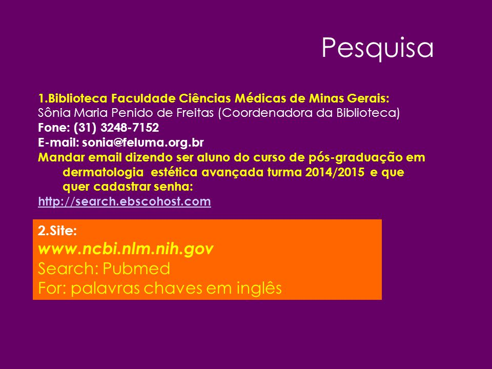 Pesquisa www.ncbi.nlm.nih.gov Search: Pubmed