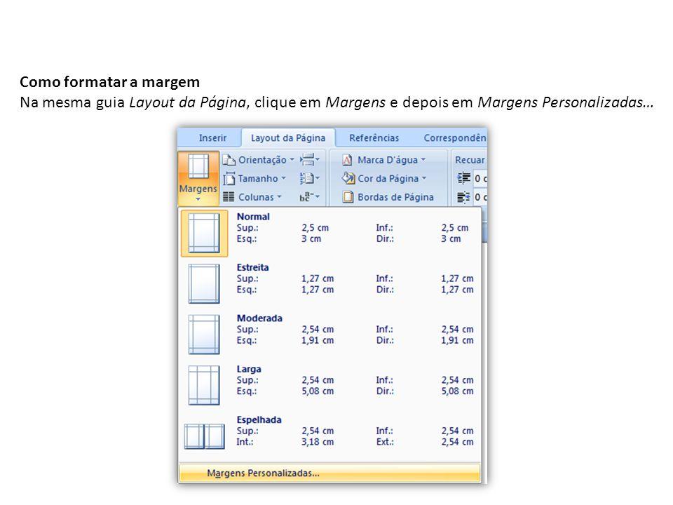 Como formatar a margem Na mesma guia Layout da Página, clique em Margens e depois em Margens Personalizadas…