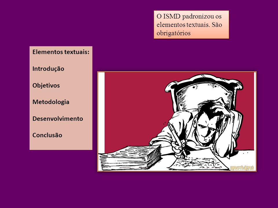 O ISMD padronizou os elementos textuais. São. obrigatórios. Elementos textuais: Introdução. Objetivos.